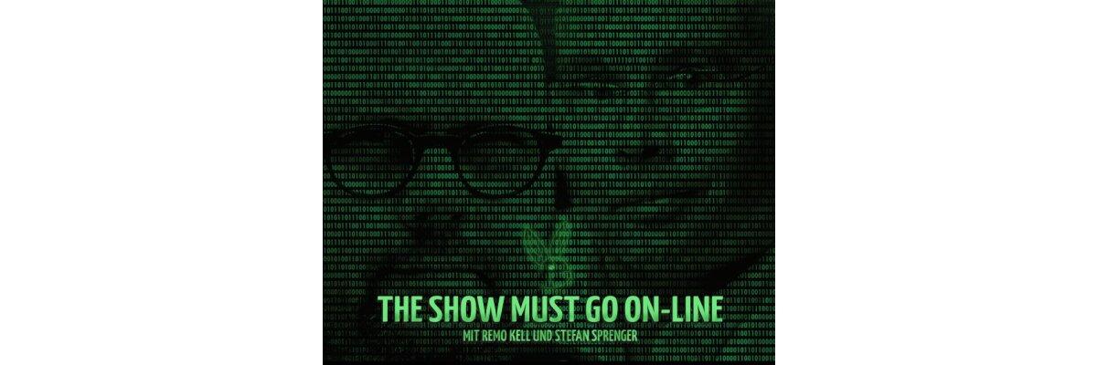 The Show Must Go On-Line mit Remo Kell und Stefan Sprenger